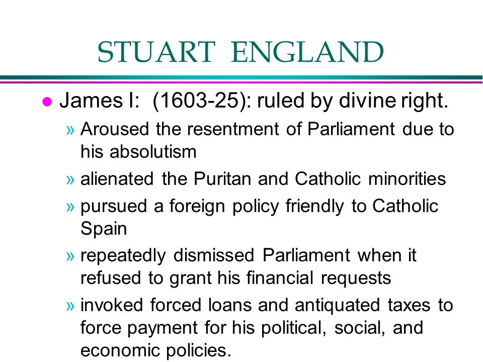 STUART ENGLAND James I: (1603-25): ruled by divine right.