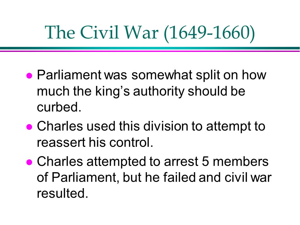 The Civil War (1649-1660) Parliament was somewhat split on how much the king's authority should be curbed.
