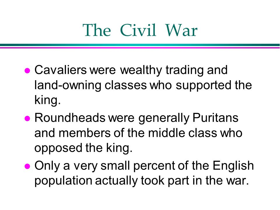 The Civil War Cavaliers were wealthy trading and land-owning classes who supported the king.