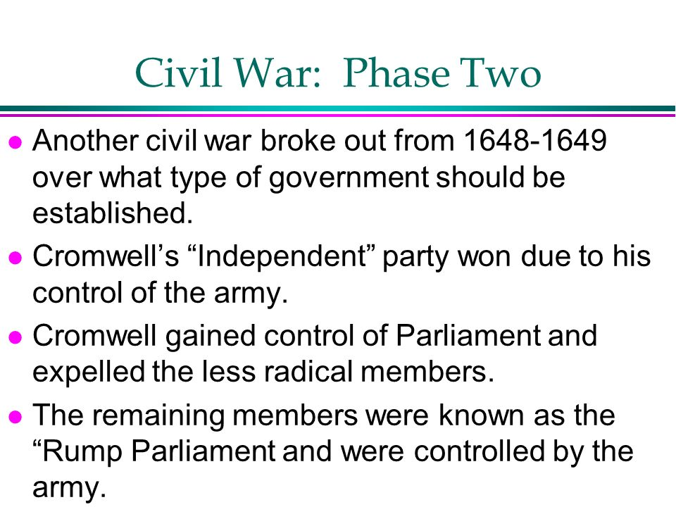 Civil War: Phase Two Another civil war broke out from 1648-1649 over what type of government should be established.