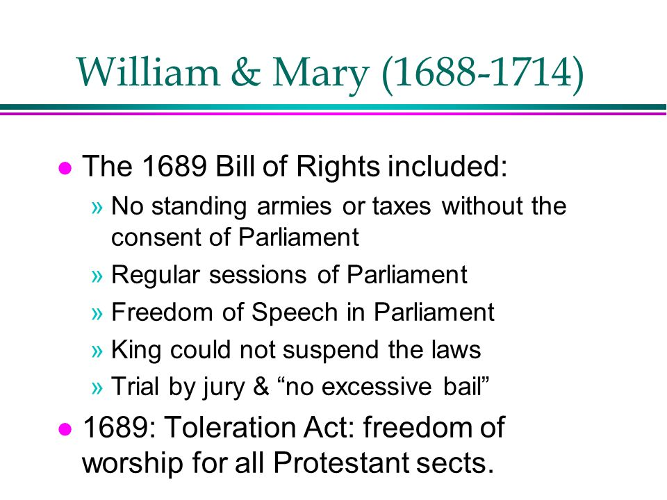 William & Mary (1688-1714) The 1689 Bill of Rights included: