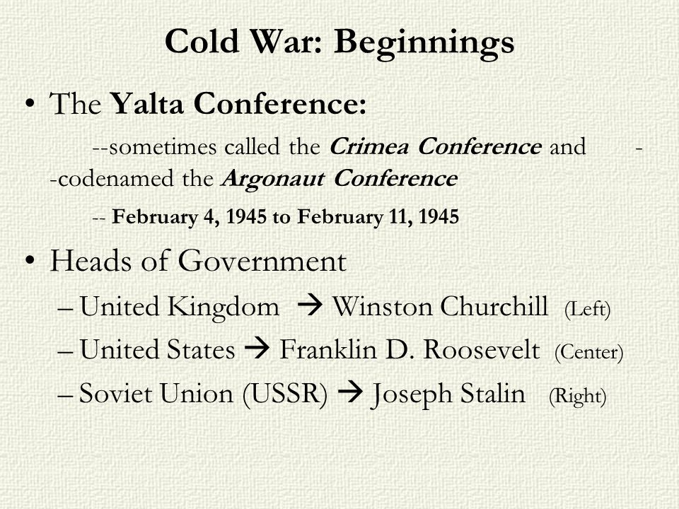 Cold War: Beginnings The Yalta Conference: Heads of Government