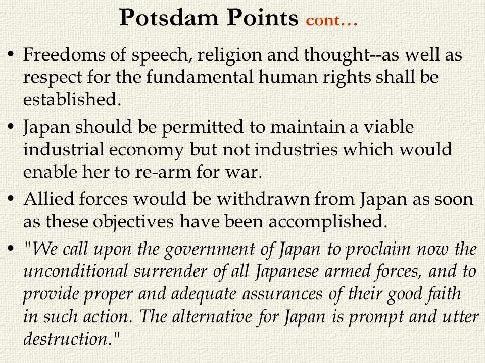 Potsdam Points cont…Freedoms of speech, religion and thought--as well as respect for the fundamental human rights shall be established.