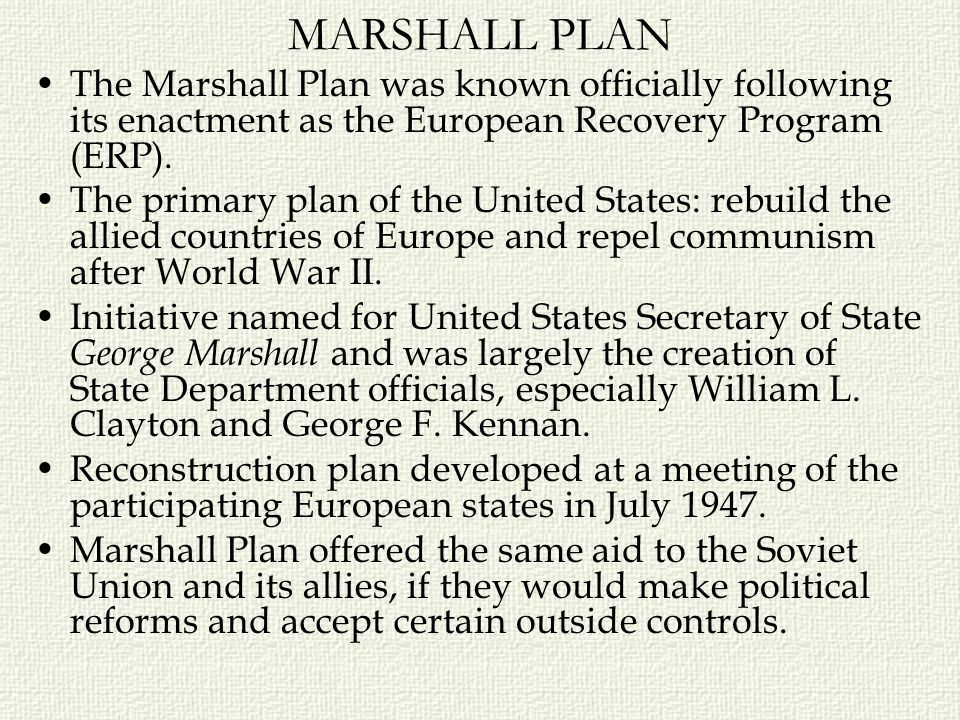 MARSHALL PLAN The Marshall Plan was known officially following its enactment as the European Recovery Program (ERP).