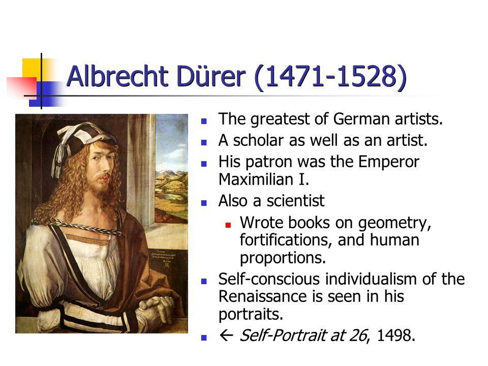 Albrecht Dürer (1471-1528) The greatest of German artists.