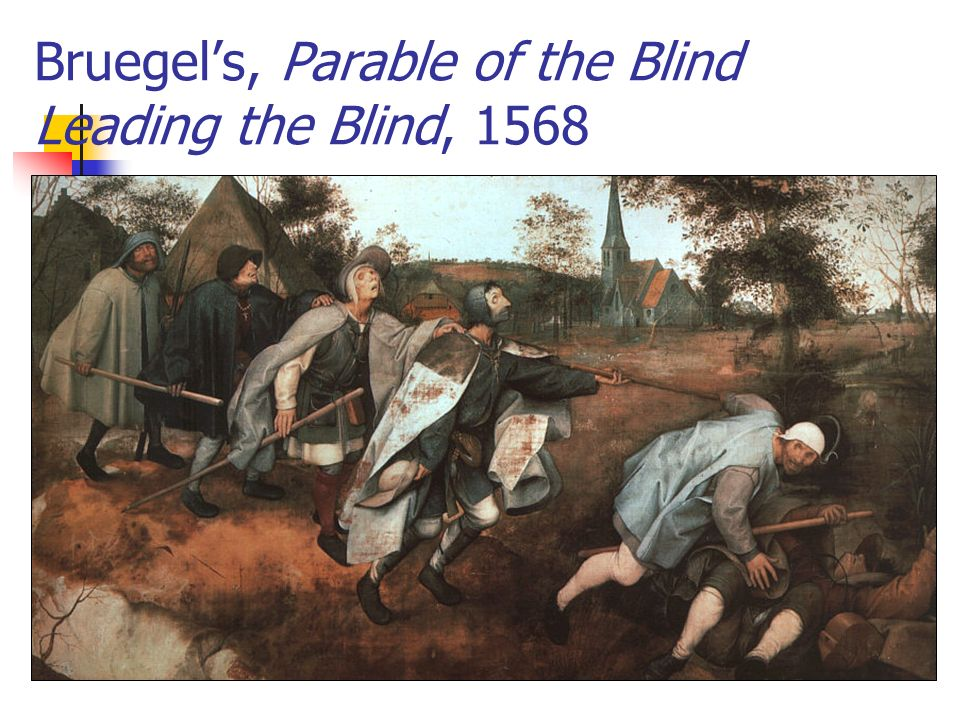 Bruegel's, Parable of the Blind Leading the Blind, 1568