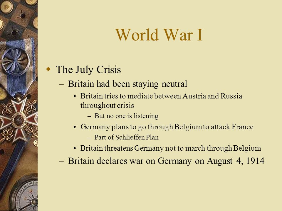 World War I The July Crisis Britain had been staying neutral