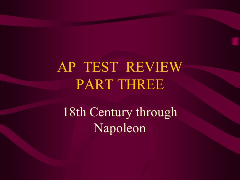 AP TEST REVIEW PART THREE