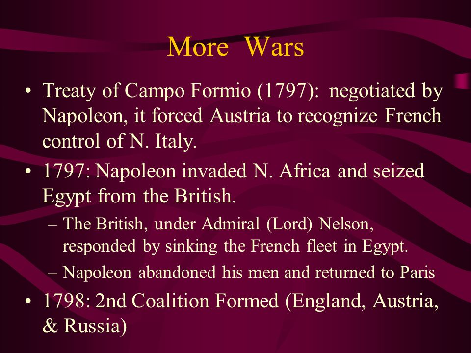 More Wars Treaty of Campo Formio (1797): negotiated by Napoleon, it forced Austria to recognize French control of N. Italy.