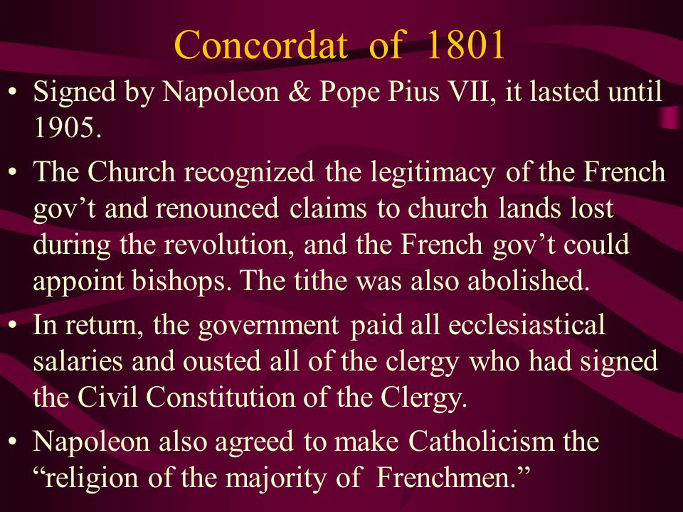 Concordat of 1801 Signed by Napoleon & Pope Pius VII, it lasted until 1905.