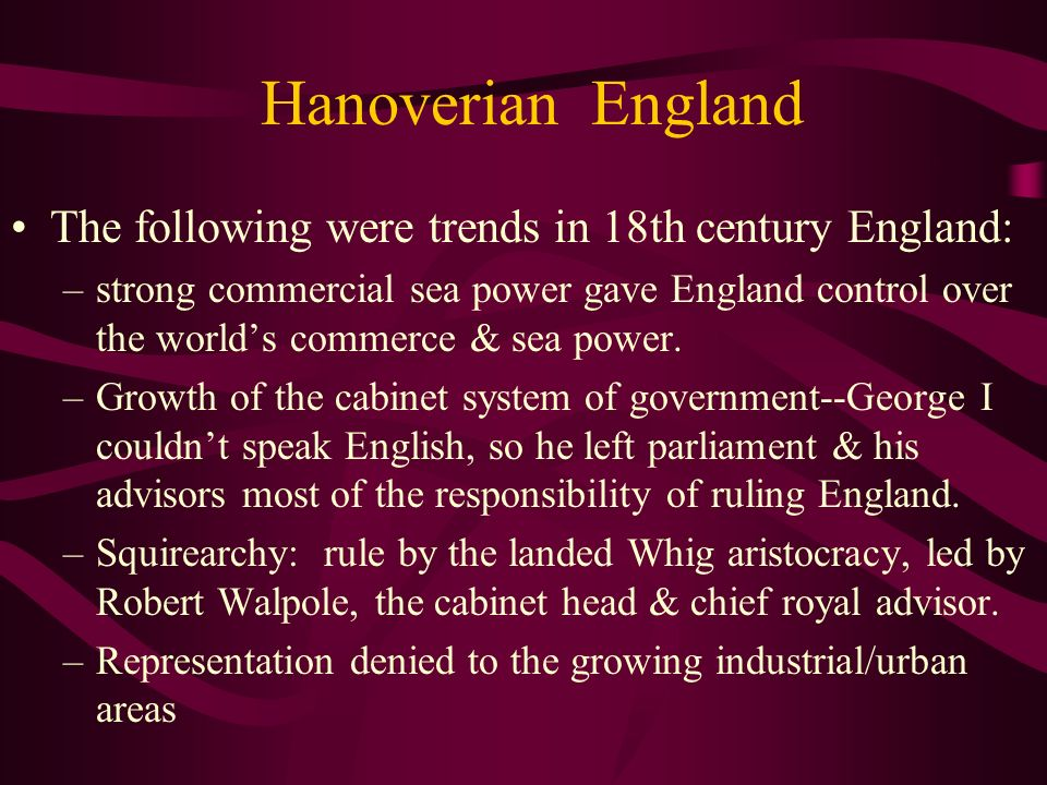 Hanoverian England The following were trends in 18th century England: