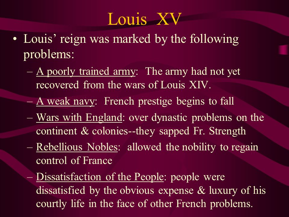 Louis XV Louis' reign was marked by the following problems: