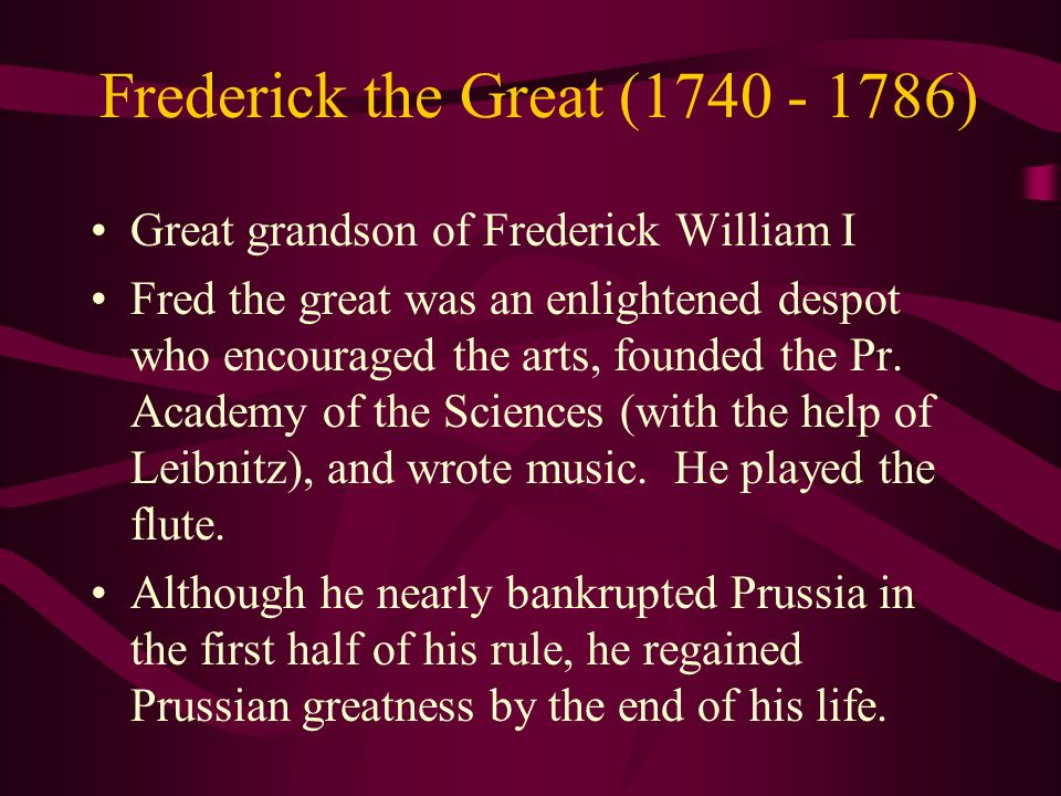 Frederick the Great (1740 - 1786)