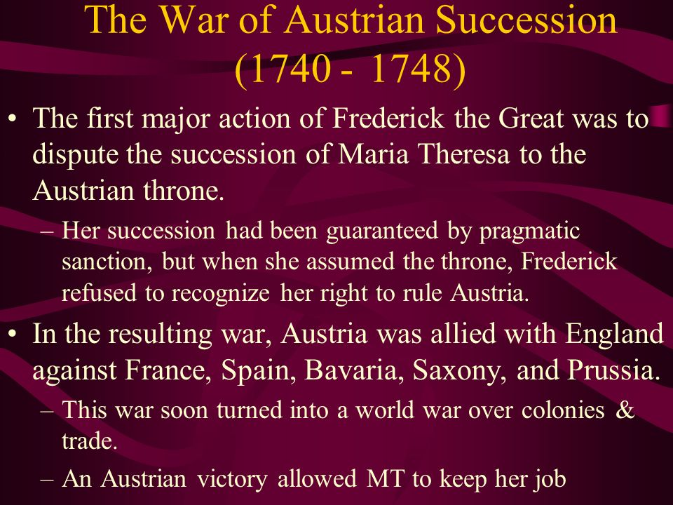 The War of Austrian Succession (1740 - 1748)