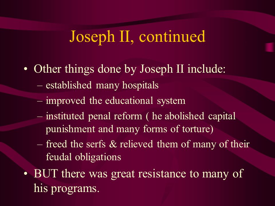 Joseph II, continued Other things done by Joseph II include: