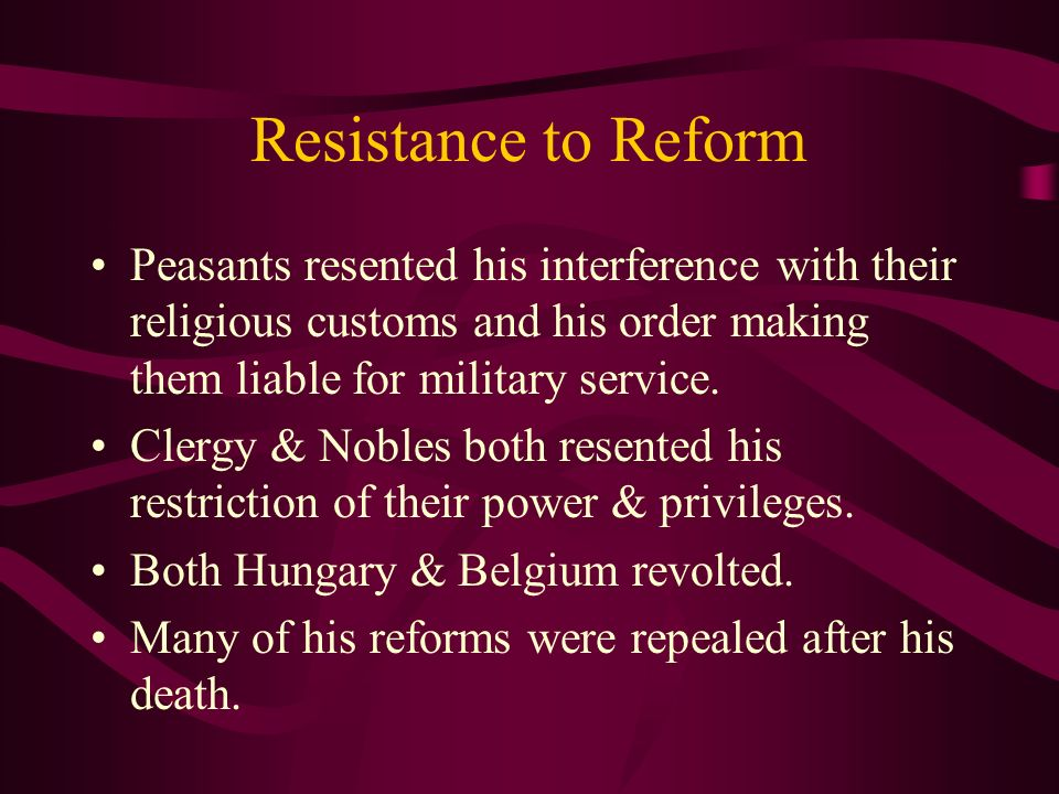 Resistance to Reform Peasants resented his interference with their religious customs and his order making them liable for military service.