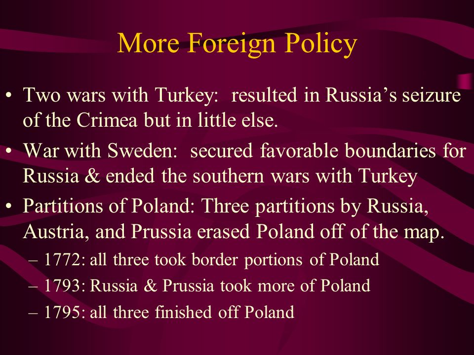 More Foreign Policy Two wars with Turkey: resulted in Russia's seizure of the Crimea but in little else.