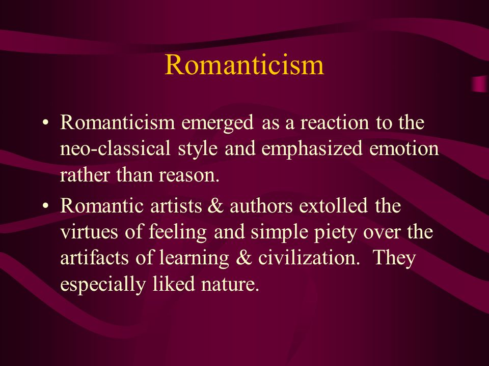 Romanticism Romanticism emerged as a reaction to the neo-classical style and emphasized emotion rather than reason.
