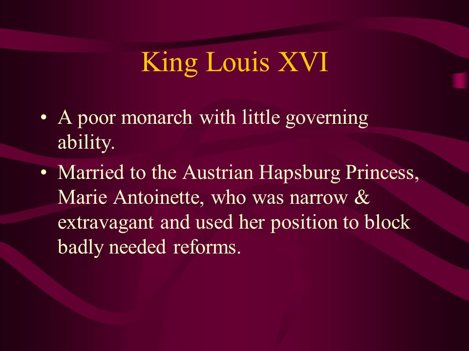 King Louis XVI A poor monarch with little governing ability.