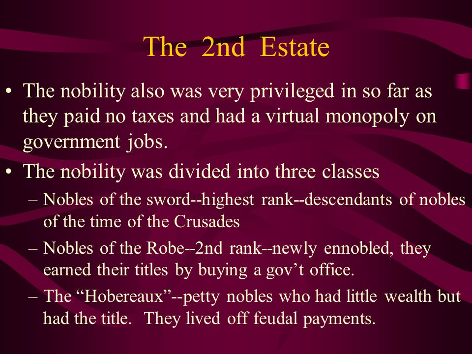 The 2nd Estate The nobility also was very privileged in so far as they paid no taxes and had a virtual monopoly on government jobs.