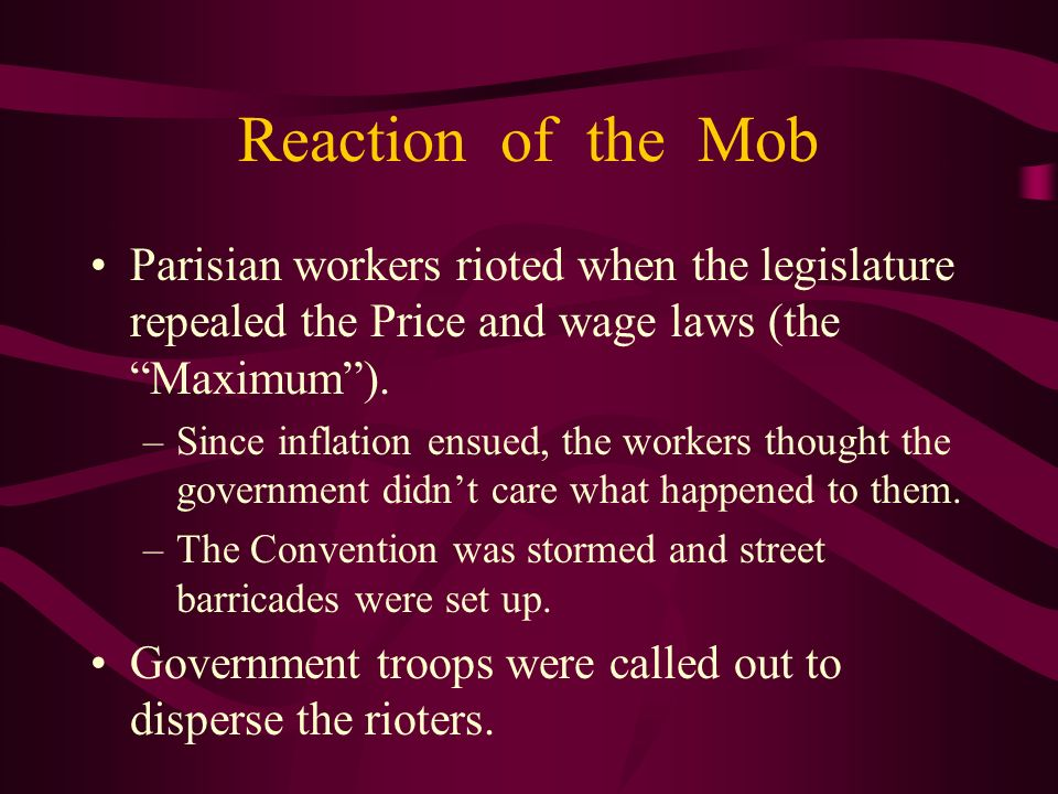 Reaction of the Mob Parisian workers rioted when the legislature repealed the Price and wage laws (the Maximum ).