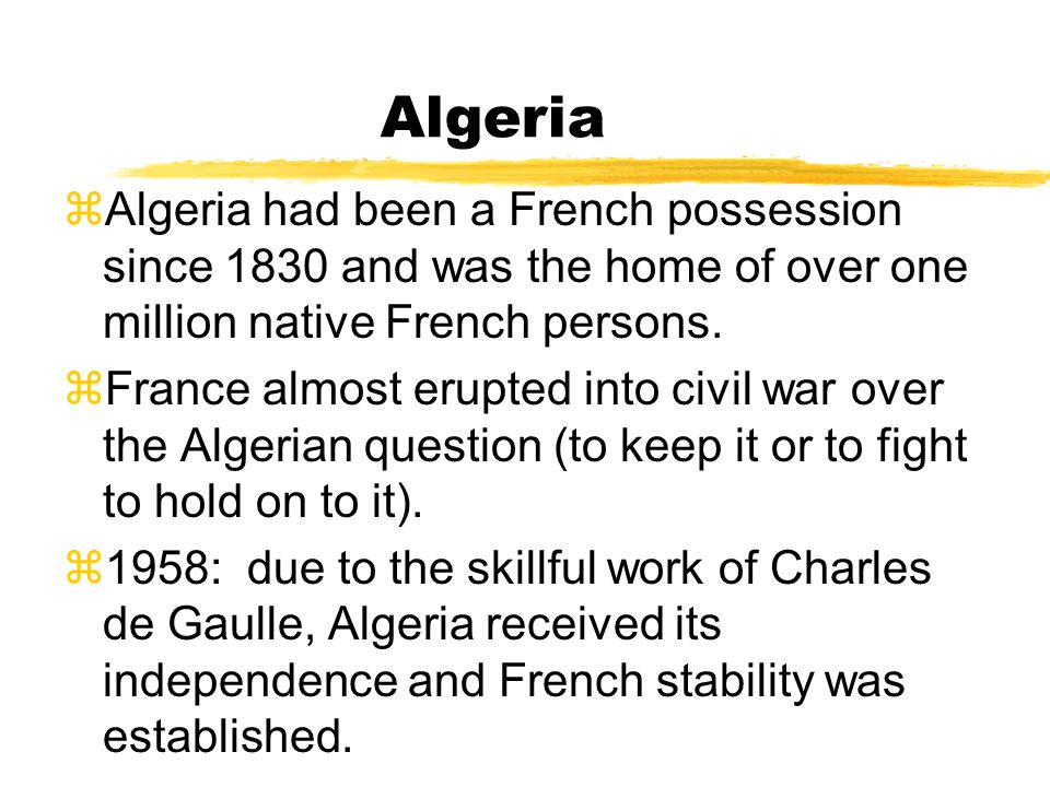 Algeria Algeria had been a French possession since 1830 and was the home of over one million native French persons.