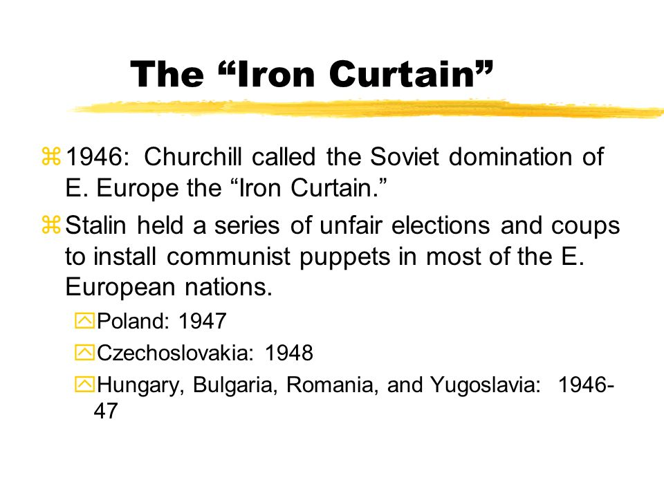 The Iron Curtain 1946: Churchill called the Soviet domination of E. Europe the Iron Curtain.