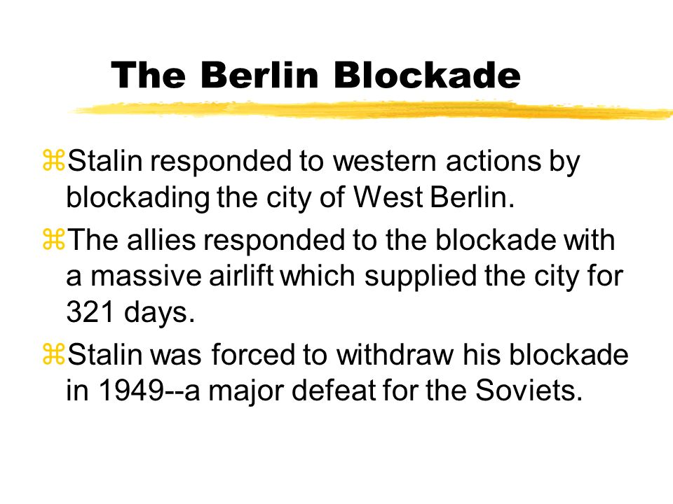 The Berlin Blockade Stalin responded to western actions by blockading the city of West Berlin.