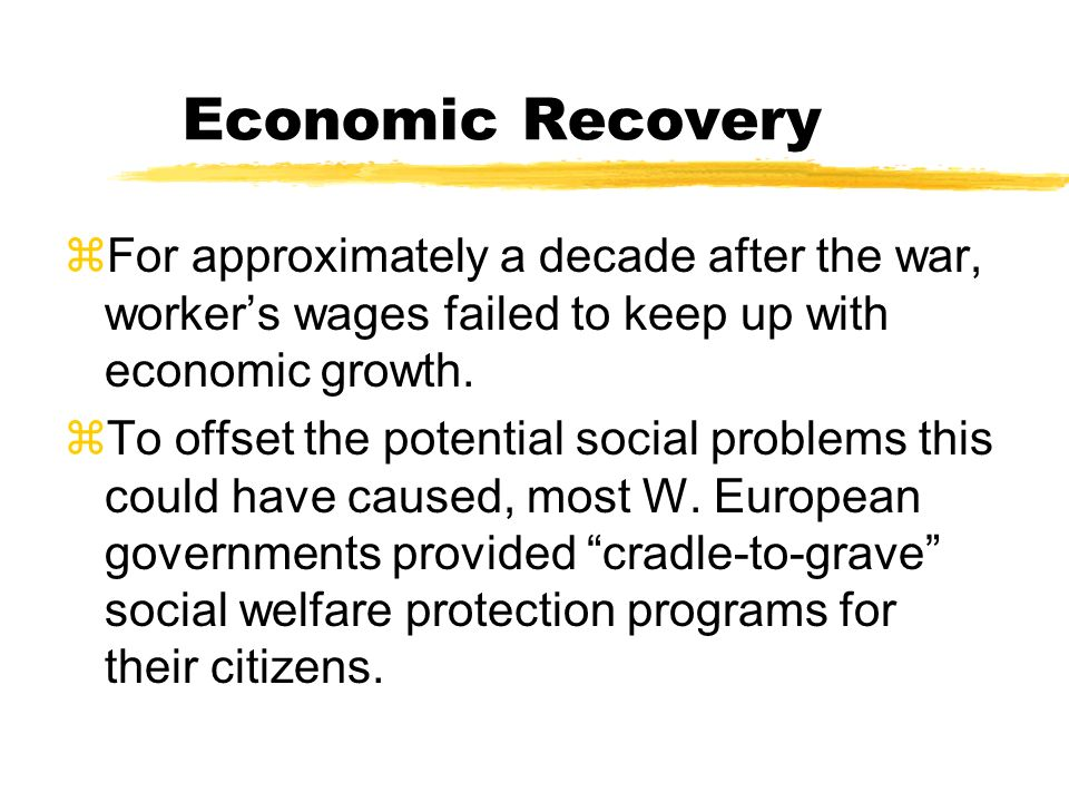 Economic Recovery For approximately a decade after the war, worker's wages failed to keep up with economic growth.