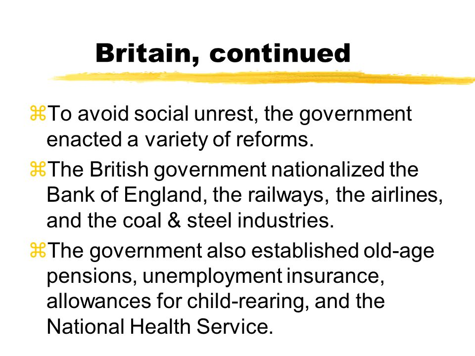 Britain, continued To avoid social unrest, the government enacted a variety of reforms.
