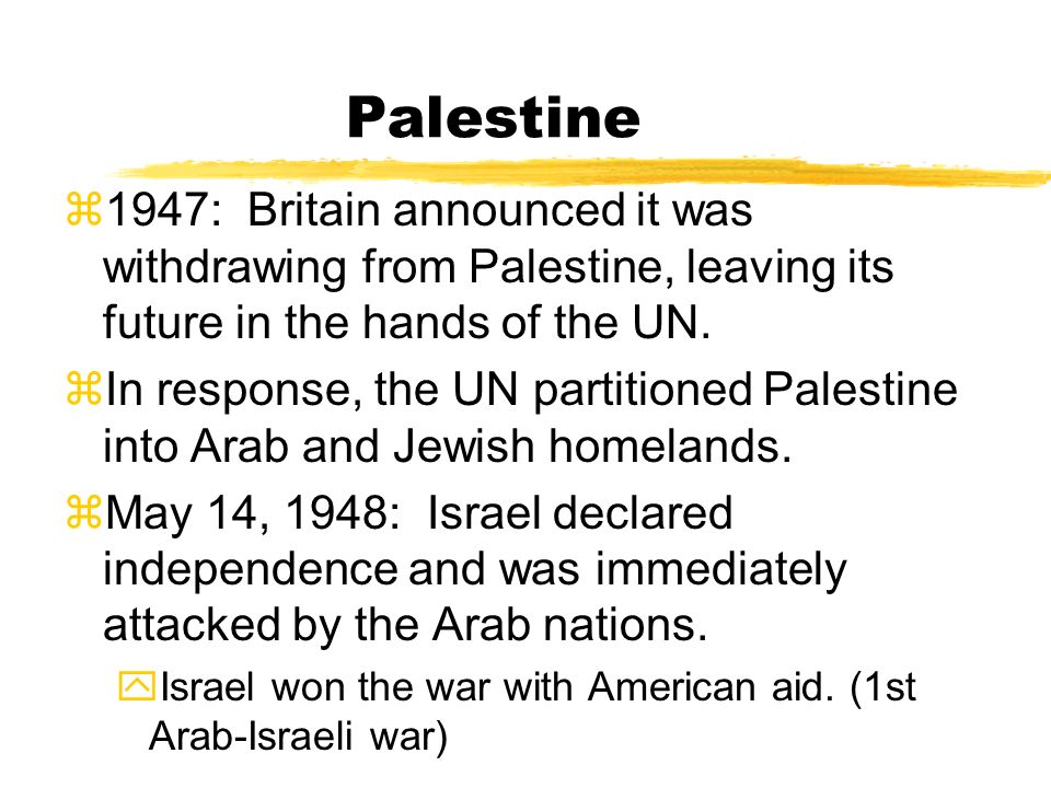 Palestine 1947: Britain announced it was withdrawing from Palestine, leaving its future in the hands of the UN.