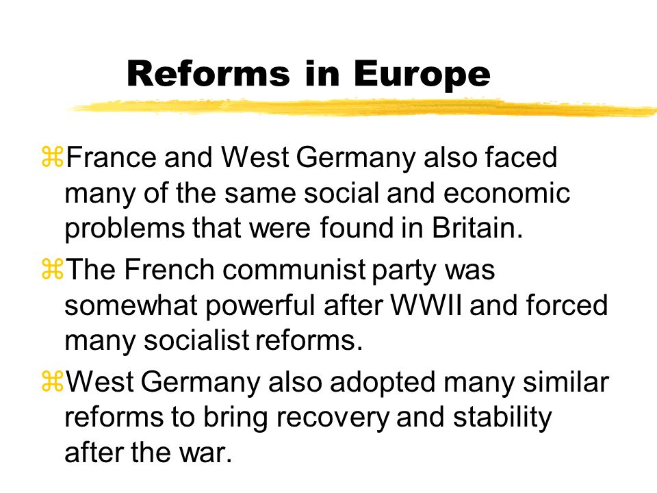 Reforms in Europe France and West Germany also faced many of the same social and economic problems that were found in Britain.