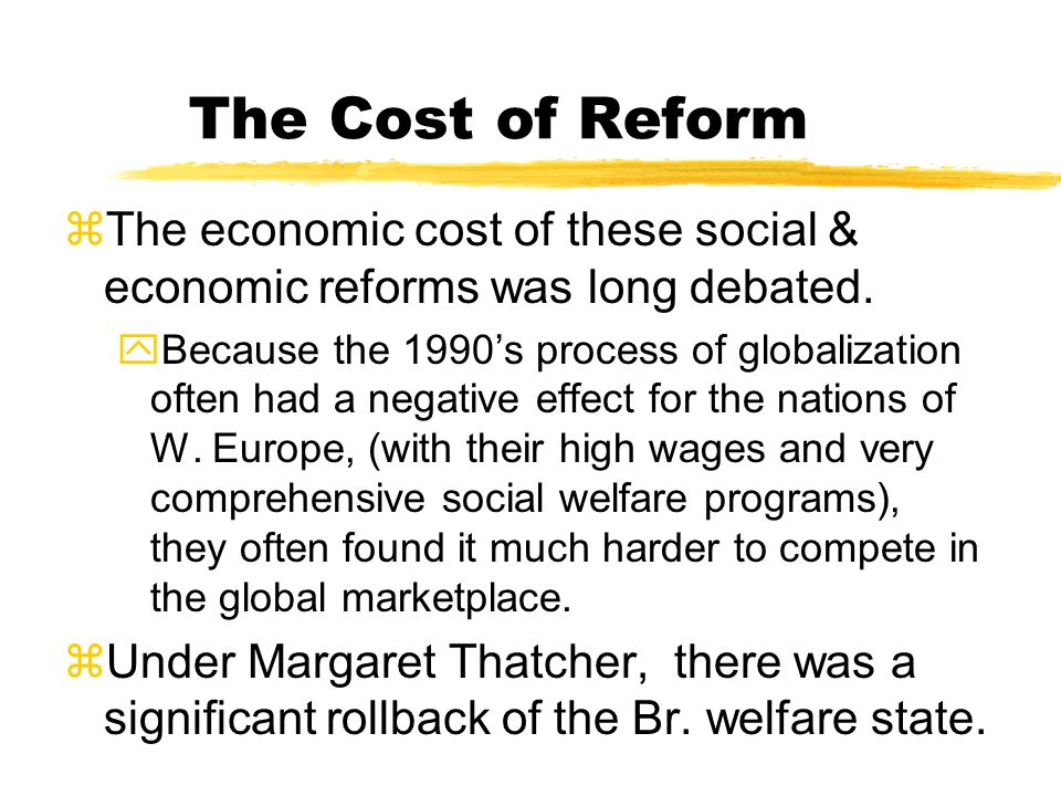 The Cost of Reform The economic cost of these social & economic reforms was long debated.
