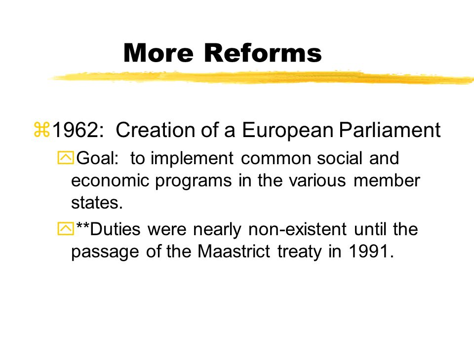 More Reforms 1962: Creation of a European Parliament