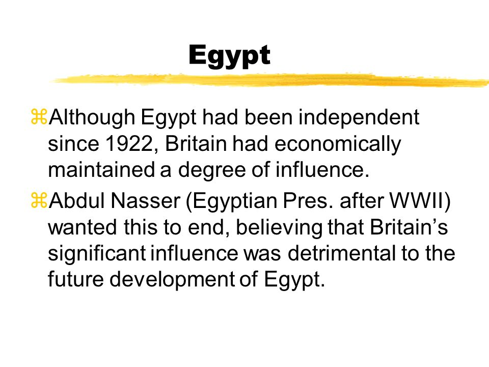Egypt Although Egypt had been independent since 1922, Britain had economically maintained a degree of influence.