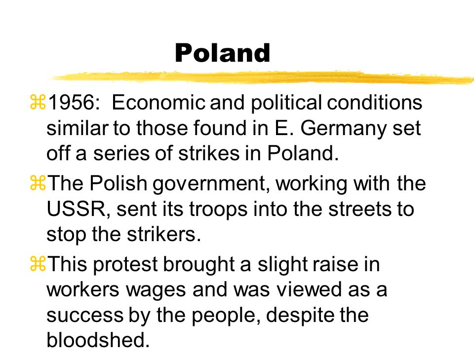 Poland 1956: Economic and political conditions similar to those found in E. Germany set off a series of strikes in Poland.