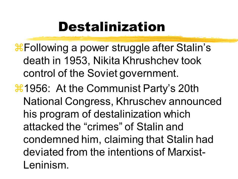 Destalinization Following a power struggle after Stalin's death in 1953, Nikita Khrushchev took control of the Soviet government.
