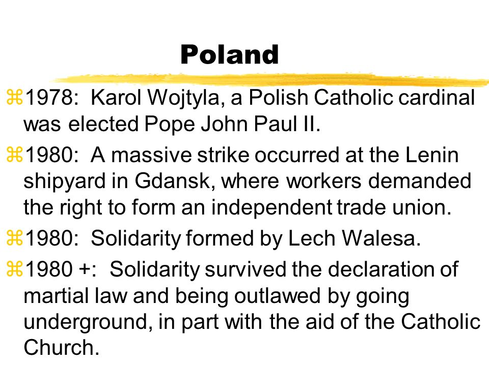 Poland 1978: Karol Wojtyla, a Polish Catholic cardinal was elected Pope John Paul II.
