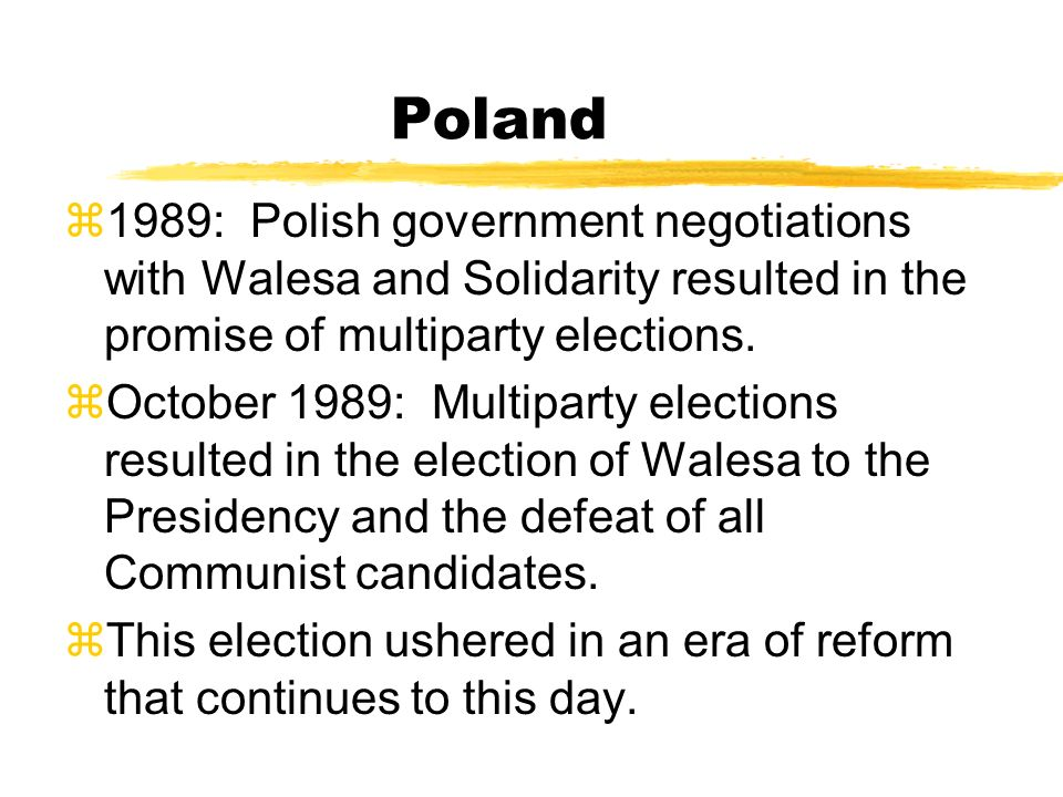 Poland 1989: Polish government negotiations with Walesa and Solidarity resulted in the promise of multiparty elections.