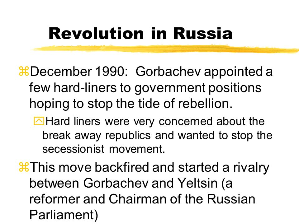 Revolution in Russia December 1990: Gorbachev appointed a few hard-liners to government positions hoping to stop the tide of rebellion.