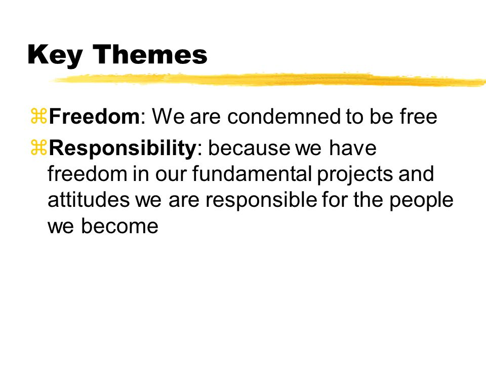 Key Themes Freedom: We are condemned to be free
