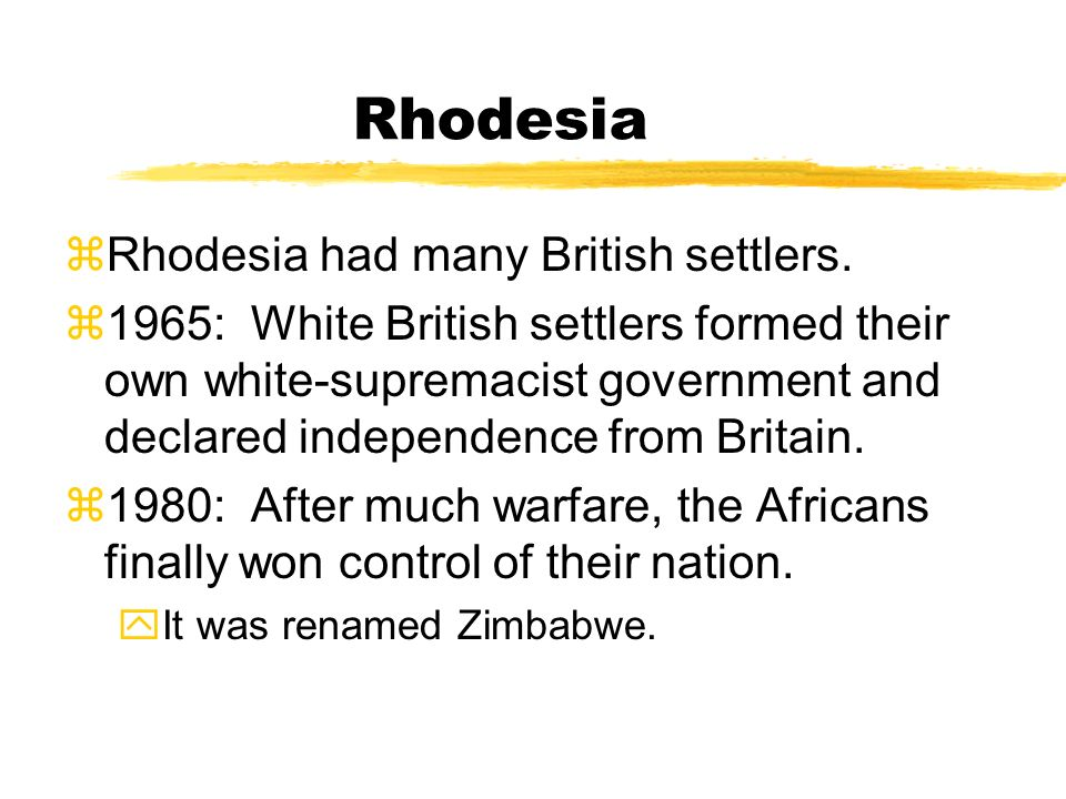 Rhodesia Rhodesia had many British settlers.