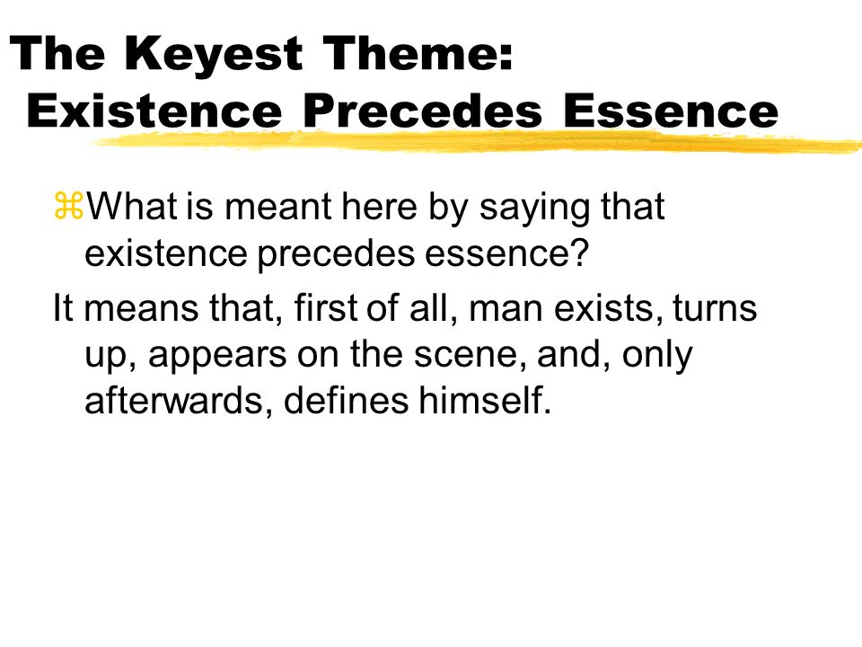 The Keyest Theme: Existence Precedes Essence