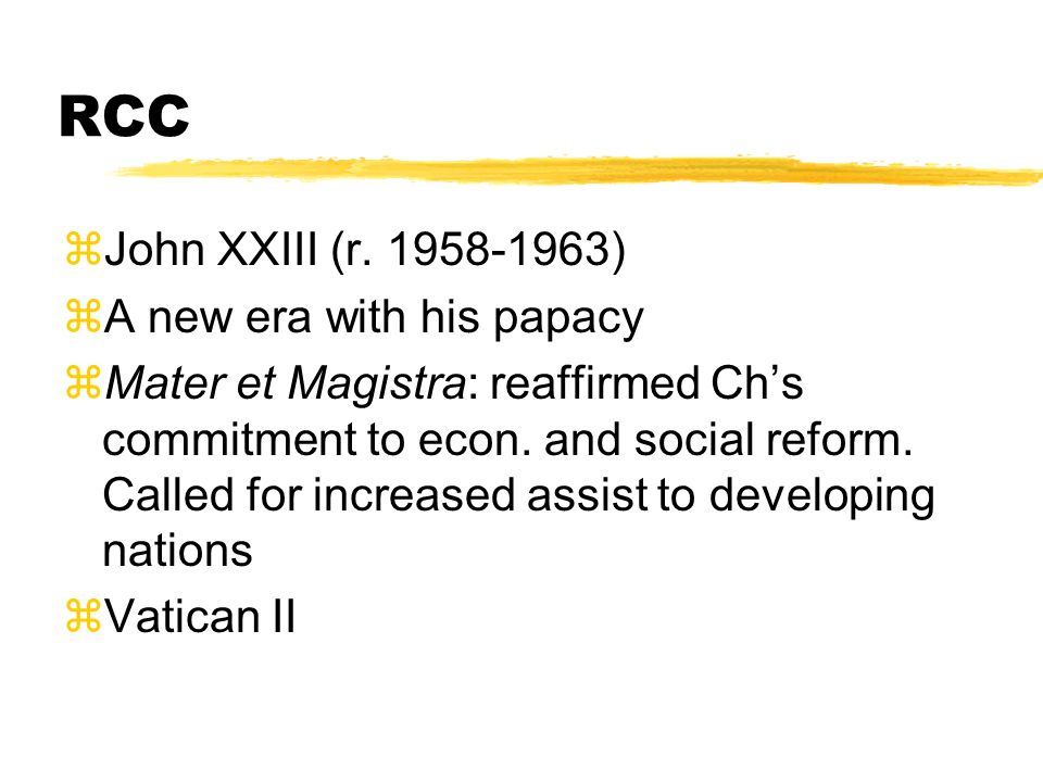 RCC John XXIII (r. 1958-1963) A new era with his papacy