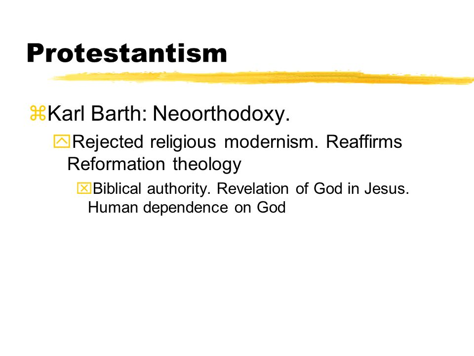 Protestantism Karl Barth: Neoorthodoxy.