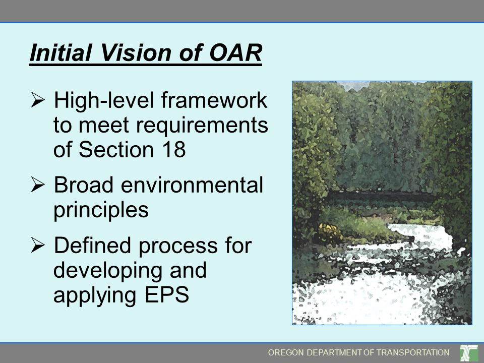 Initial Vision of OAR  High-level framework to meet requirements of Section 18.  Broad environmental principles.
