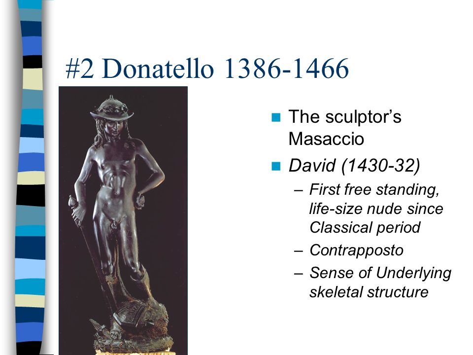 #2 Donatello 1386-1466 The sculptor's Masaccio David (1430-32)