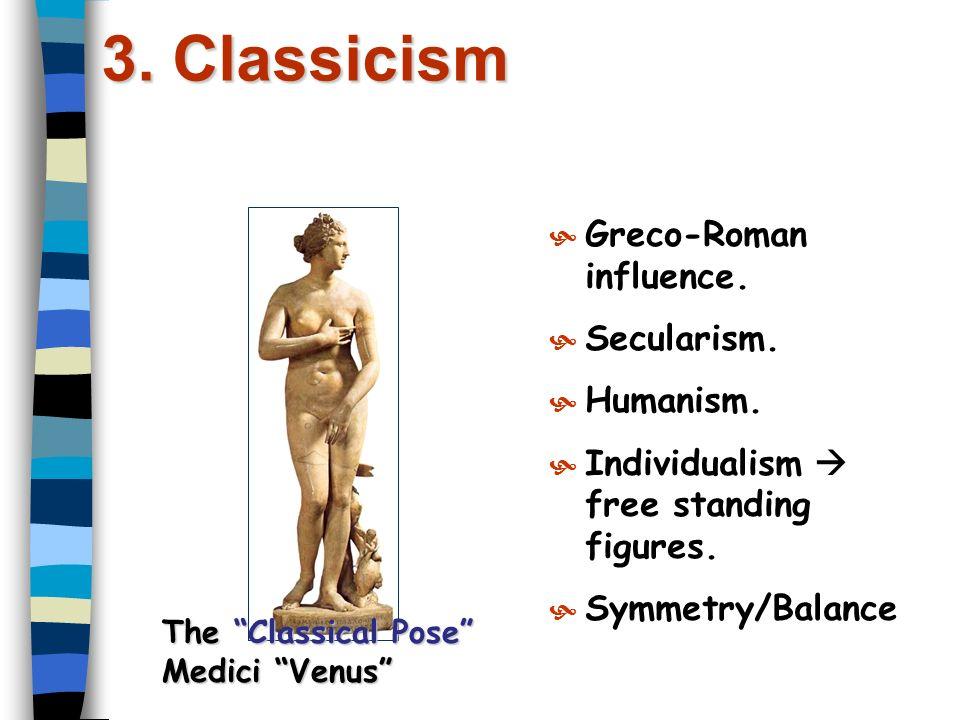 3. Classicism Greco-Roman influence. Secularism. Humanism.