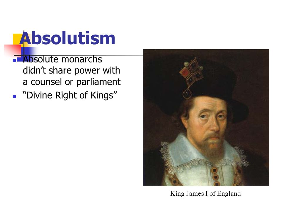Absolutism Absolute monarchs didn't share power with a counsel or parliament. Divine Right of Kings