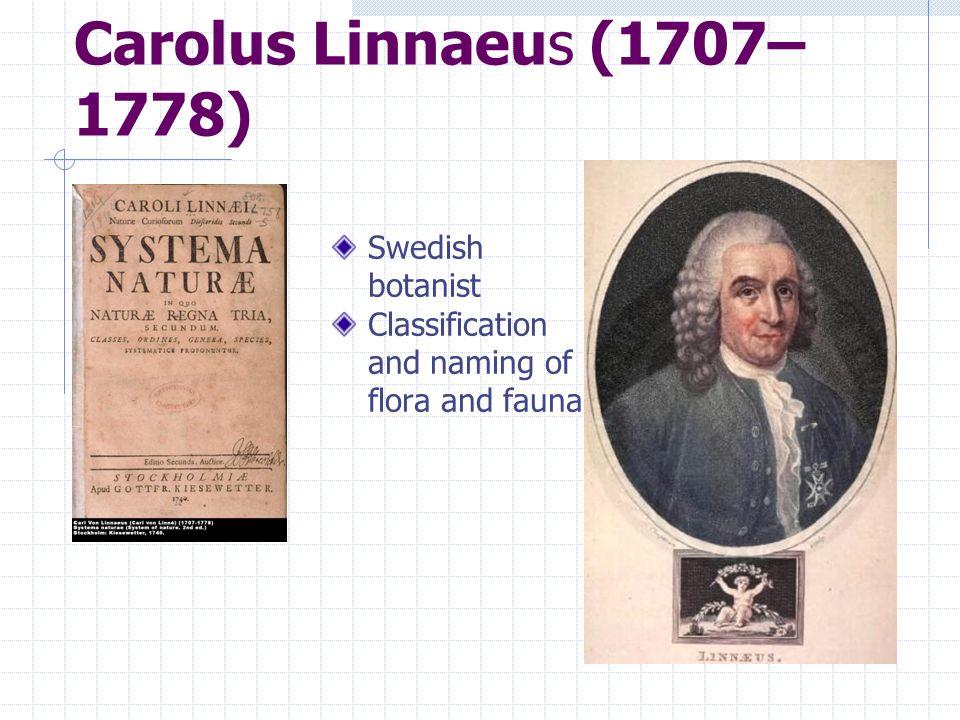 Carolus Linnaeus (1707–1778) Swedish botanist